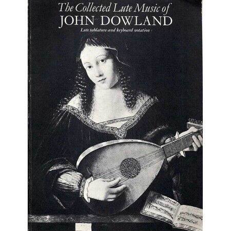 The Collected Lute Music of John Dowland - In Lute Tablature and Keyboard  Notation only £98.00