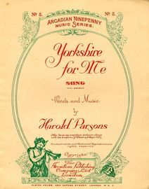 Yorkshire for Me - Song with refrain - The Arcadian ninepenny music series No. 5 - For Piano and Voice