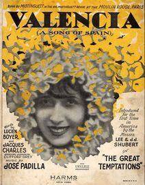 Valencia (A Song of Spain) - Sung by Mistinguett at the Moulin Rouge, Paris - Introduced for the first time in America by the Messrs. Lee & J. J. Shub