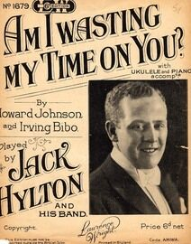 Am I Wasting My Time On You? - As performed by Jack Hylton
