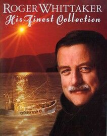 Roger Whittaker - His Finest Collection for Voice & Piano with chords - Featuring Roger Whittaker