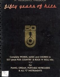 Fifty Years of Hits - A Musician's Fakebook - Complete Words, Melody and Chords to 237 Great Pop, Country and Rock 'N' Roll Hits - For Piano, Organ, P