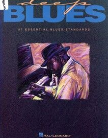 Deep Blues - 57 Essential Blues Standards - For Voice, Piano and Guitar