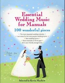 Essential Wedding Music for Manuals - 100 Wonderful Pieces - The most requested wedding melodies, last verses for the most wedding hymns, new wedding