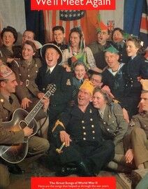 We'll Meet Again - The Great Songs of World War 2 - Here are the Songs that Helped Us Through the War Years - 20 Great Songs in Words, Music and Pictu