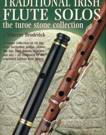 Traditional Irish Flute Solos - The Turoe Stone Collection - A Unique Collection of 68 Jigs, Reels, Hornpipes, Polkas, Slides, Slip Jigs, Barn Dances,