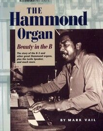 The Hammond Organ - Beauty in the B - The Story of the B3 and other Great Hammond Organs, Plus the Leslie Speaker, and Much More...