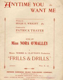 Anytime you want me - Sung by Miss Nora O'Malley in Messrs. Norris and Clayton's production