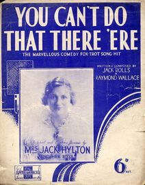 You can't do that there 'ere - The marvellous comedy Fox trot Song Hit - Featuring Mrs Jack Hylton