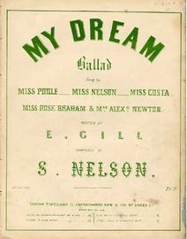 My Dream, ballad sung by Miss Poole, Miss Nelson, Miss Costa, Miss Rose Braham & Mrs Alex. Newton,