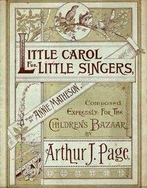 A Little Carol for Little Singers, composed for the Childrens Bazaar in aid of the Childrens Hospital in Nottingham