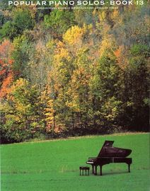 Popular Piano Solos -  Book 13 - Complete Piano Solos of sixteen classic songs of today