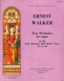Ernest WAlker - Ten Preludes for Organ on the Lady Margaret Hall Hymn Tunes No. 6 - 10 - Original Compositions (New Series) No. 140