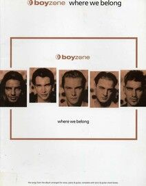 Boyzone - Where We Belong - The Songs from the album arranged for voice, piano & guitar, complete with lyrics & guitar chord boxes - Featuring Boyzone