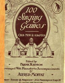 100 SInging Games - Old, New and Adapted - With Pianoforte ACcompaniments