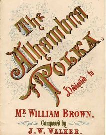 The Alhambra Polka, dedicated to William Brown,