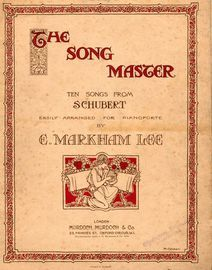 The Song Master. Contains; the Millers Flowers, Hedge Roses, Mine, Good Night, The Organ Player, Hark Hark the Lark, My Sweet Repose, Whither?, The Fi