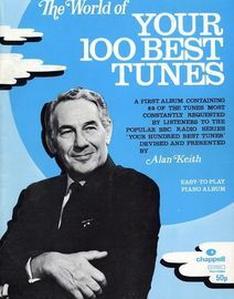 The world of your 100 best tunes, a first album containing 25 of the tunes most requested by listeners to the popular BBC radio series, piano arrangem