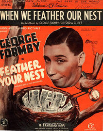 When we feather our nest, from the film Feather your nest  starring George Formby