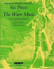Siz Pieces from The Water Music - For Descant Recorder and Keyboard - With Seperate Recorder Part - Arranged by Gqilym Beechey - Schott Edition 12297