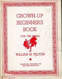 Grown Up Beginner's Book for the Piano - Containing special arrangements of such famous melodies as