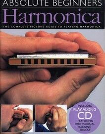 Absolute Beginners Harmonica - The Complete Picture Guide to Playing the Harmonica - Includes playalong CD featuring professional backing tracks