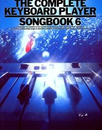 The Complete Keyboard Player - Songbook 6 - Invaluable for practice or for keyboard player who want to add to their repertoire. Seventeen songs in sta