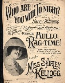 Who are you with to-night ? - Hullo Rag Time - Featuring Miss Shirley Kellogg