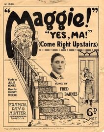 Maggie, Yes Ma (come right upstairs) Fred Barnes. Daisy Dormer