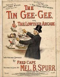 The Tin Gee Gee or The Lowther Arcade - dedicated to Mrs John Wood (Court Theatre), sung by Fanny Wentworth with banjo accompaniment  by Clifford Esse