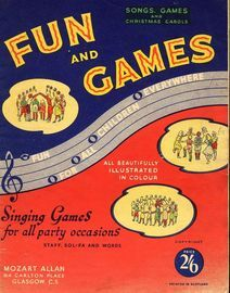Fun and Games - Songs, Games and Christmas Carols - Fun for all Children Everywhere - All Beautifully Illustrated in Colour - Singing Games for all Pa