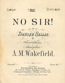 No Sir! -  Spanish Ballad - As sung by A M Wakefield - In the key of C major