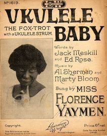 Ukulele Baby - The Fox-trot with a Ukulele Strum - As sung by Miss Florence Yaymen - Lawrence wright 6d edition No. 1619