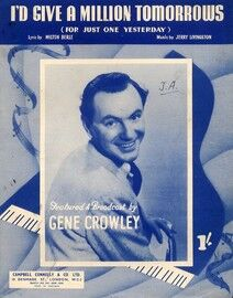 I'd Give A Million Tomorrows (For just one Yesterday) - Song as performed by Gene Crowley