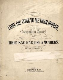 Come, Oh! Come to me, Dear Mother, - companoin song to 'There is no love like a Mother's'