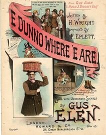 'E Dunno Where 'E Are - Song sung with unbounded success by Gus Elen, dedicated to Hugh J Didcott Esq.