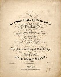 My Spirit will be Near Thee! - Ballad by Permission to Her Royal Highness 'The Princess Mary of Cambridge' by Miss Emily Keate