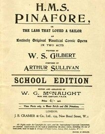 H. M. S. Pinafore / The Lass that Loved a Sailor - An Entirely Original Nautical Comic Opera in Two Acts - School Edition