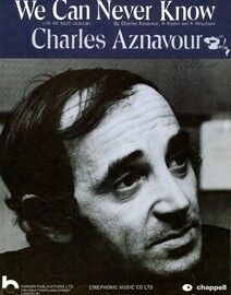 We Can Never Know (On ne Sait Jamais) - Song - Featuring Charles Aznavour