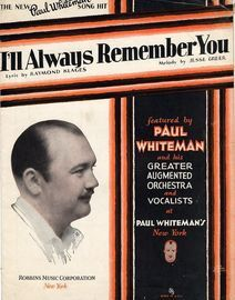 I'll Always Remember You - As featured by Paul Whiteman and his Greater Augmented Orchestra and Vocalists at Paul Whiteman's, New York