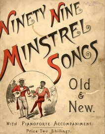 Ninety Nine Minstrel Songs Old and New. Including: A Boy's Best Friend is His Mother; Where Has Lula Gone?; Good Old Jeff; Barney, Take Me Home Again;