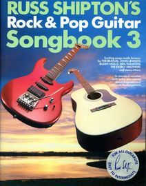 Russ Shipton's Rock & Pop Guitar Songbook 3 - In standard notation with lyrics, chord diagrams and tablature rhythm patterns