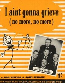 I aint Gonna Grieve - As performed by The Five Smith Brothers, Benny Lee