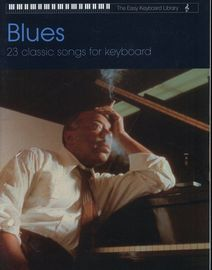 Blues - 23 Classic Songs for Keyboard - The Easy Keyboard Library