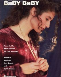 Baby Baby - Recorded by Amy Grant on A and M Records - For Piano and Vocal with Guitar chord symbols