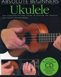 Absolute Beginners Ukulele - The Complete Picture Guide to Playing the Ukulele - Includes playalong CD featuring professional backing tracks