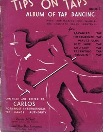 Tips on Taps - Book 1 - Album of Tap Dancing - With outstanding song examples and complete Dance routines for Advanced tap, Intermediate tap, Waltz cl