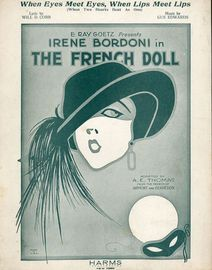 When Eyes meet Eyes, When Lips meet Lips (when two hears beat as one) - E. Ray Goetz presents Irene Bordoni in The French Doll - For Piano and Voice