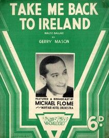 Take me Back to Ireland - Waltz Ballard by Gerry Mason - Featured and Broadcast by Michael Flome and his Mayfair Hotel Orchestra