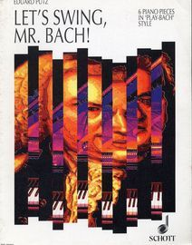 Let's Swing, Mr. Bach! - 6 Piano Pieces in 'Play-Bach' Style